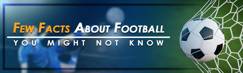 Few facts about football you might not know