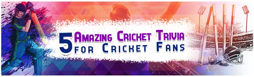 5 Amazing Cricket Trivia for Cricket Fans