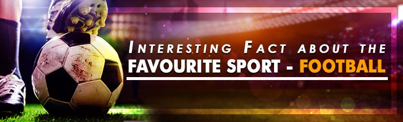 Interesting Fact about the Favourite Sport – Football