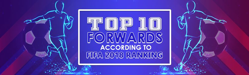 Top 10 Forwards According to FIFA 2018 Ranking
