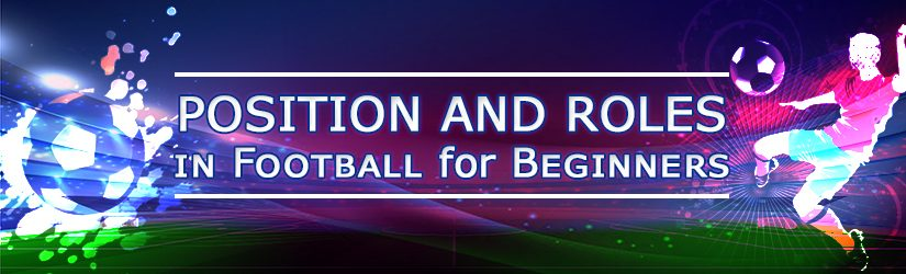 Position and Roles in Football for Beginners