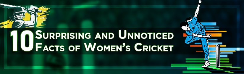 10 Surprising and Unnoticed Facts of Women's Cricket
