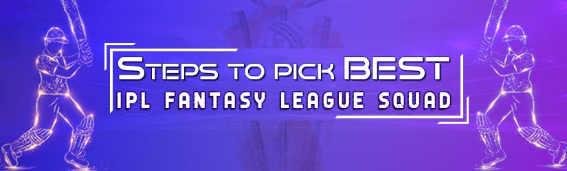 Steps To Pick Best IPL Fantasy League Squad