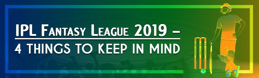 IPL Fantasy Leagues 2019 – 4 Things to keep in mind