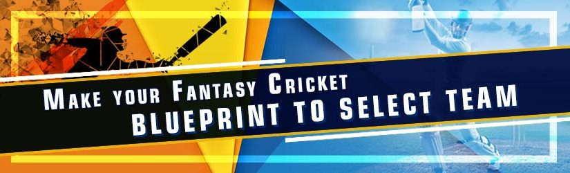 Make Your Fantasy Cricket Blueprint to Select Team