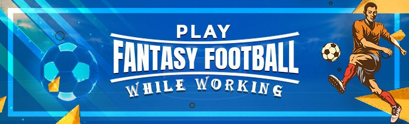 Play Fantasy Football While Working