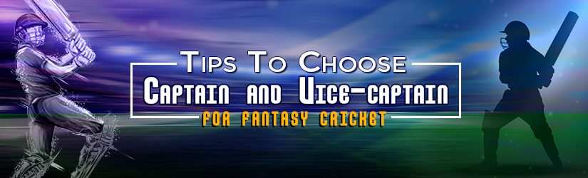 Tips To Choose Captain and Vice-captain for Fantasy Cricket