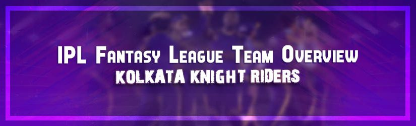 IPL Fantasy League Teams Overview – Kolkata Knight Riders