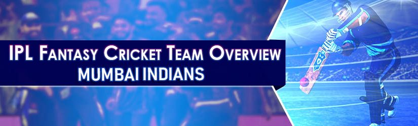 IPL Fantasy Cricket Team Overview – Mumbai Indians