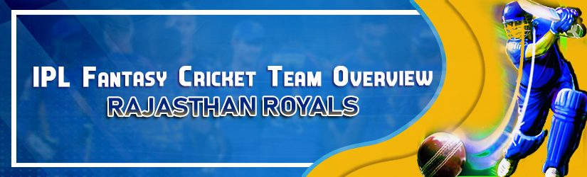 IPL Fantasy Cricket Team Overview – Rajasthan Royals