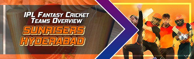 IPL Fantasy Cricket Teams Overview – Sunrisers Hyderabad