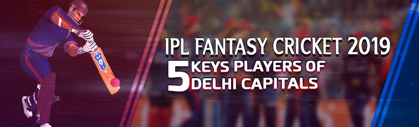 IPL Fantasy Cricket 2019 – 5 Keys Players of Delhi Capitals