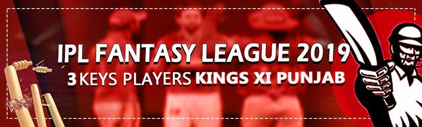 IPL Fantasy Cricket League 2019 – 3 Key Players Kings XI Punjab