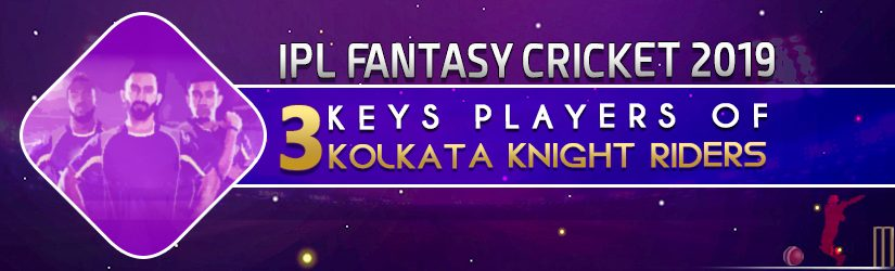 IPL Fantasy Cricket League 2019 – 3 Keys Players of Kolkata Knight Riders