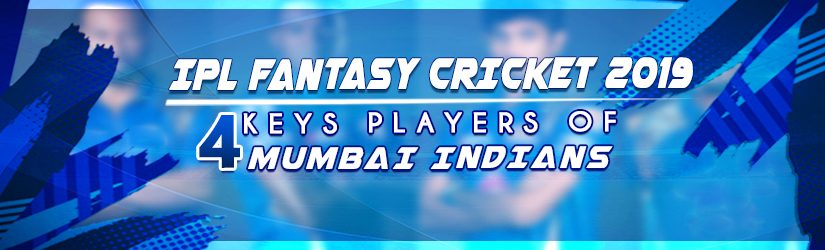 IPL Fantasy Cricket 2019 – 4 Keys Players of Mumbai Indians
