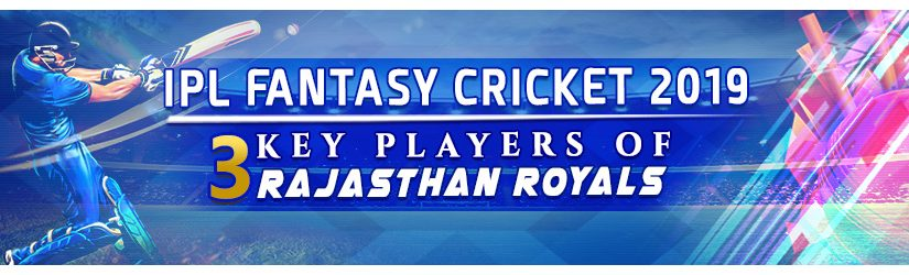 IPL Fantasy Cricket League 2019 – 3 Key Players of Rajasthan Royals