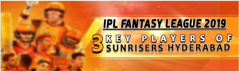 IPL Fantasy League 2019 – 3 Keys Players of Sunrisers Hyderabad