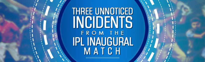 Three Unnoticed Incidents from the IPL Inaugural Match