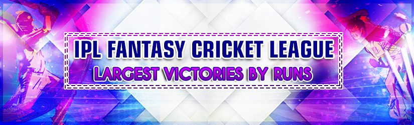 IPL Fantasy Cricket League – Largest Victories by Runs