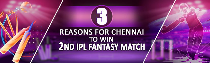 3 Reasons For Chennai To Win 2nd IPL Fantasy Match