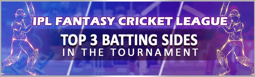 IPL Fantasy Cricket League – Top 3 Batting Sides In The Tournament