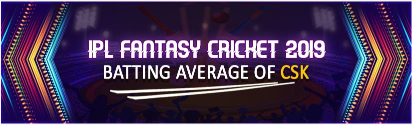 IPL Fantasy Cricket 2019 – Batting average of CSK