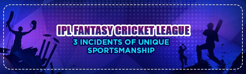 IPL Fantasy Cricket League – 3 Incidents of Unique Sportsmanship