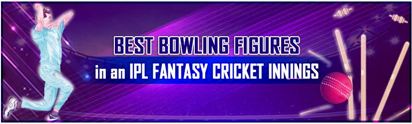 Best Bowling Figures In An IPL Fantasy Cricket Innings