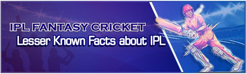 IPL Fantasy Cricket – Lesser Known Facts about IPL