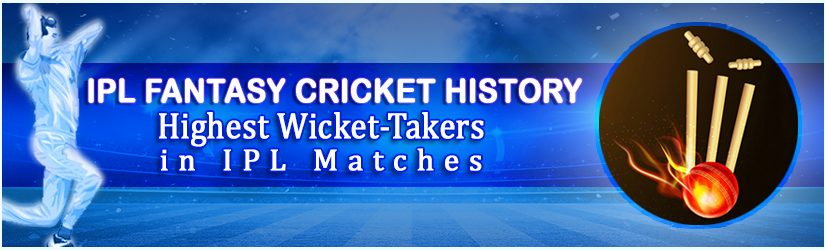 IPL Fantasy Cricket History – Highest Wicket-Takers in IPL Matches