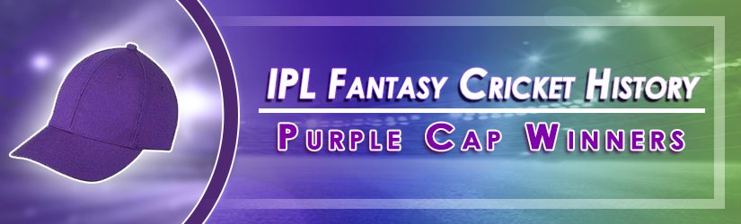 IPL Fantasy Cricket History – Purple Cap Winners