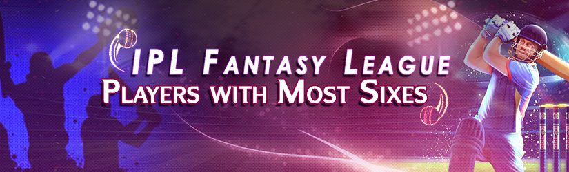 IPL Fantasy League – Players with Most Sixes