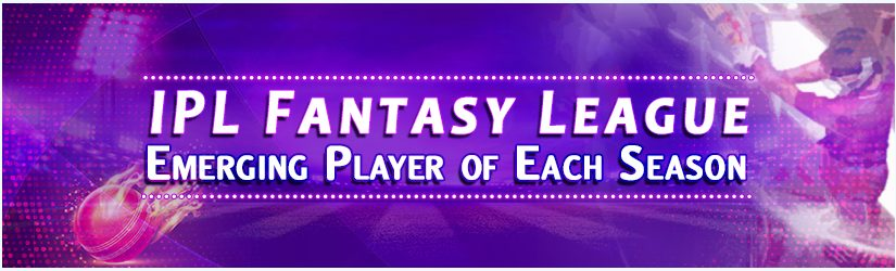 IPL Fantasy League –Emerging Player of Each Season