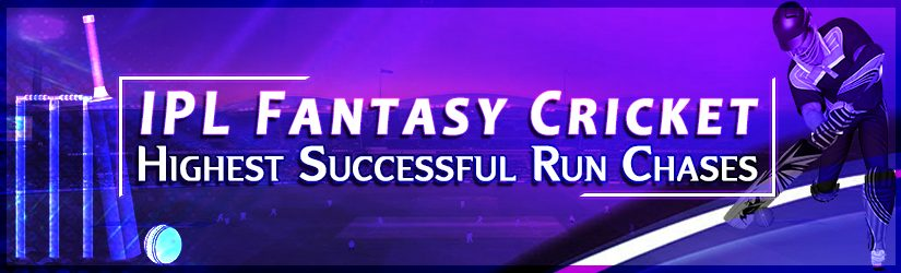 IPL Fantasy Cricket – Highest Successful Run Chases