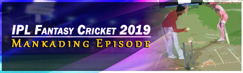 IPL Fantasy Cricket 2019 – Mankading Episode