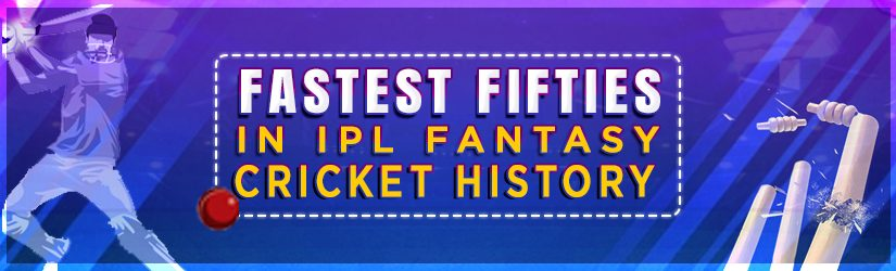 Fastest Fifties In IPL Fantasy Cricket History