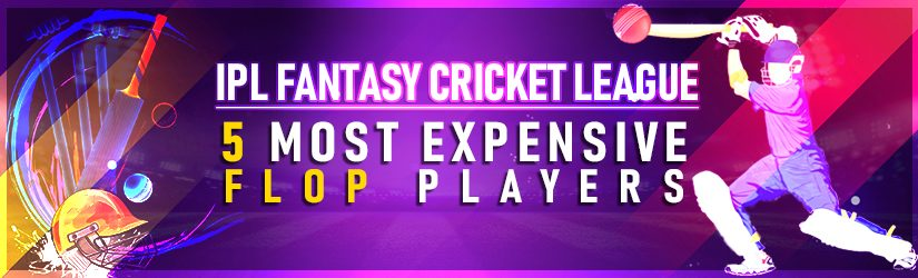 IPL Fantasy Cricket League – 5 Most Expensive Flop Players