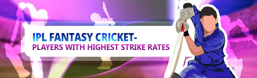 IPL Fantasy Cricket – Players with Highest Strike Rates