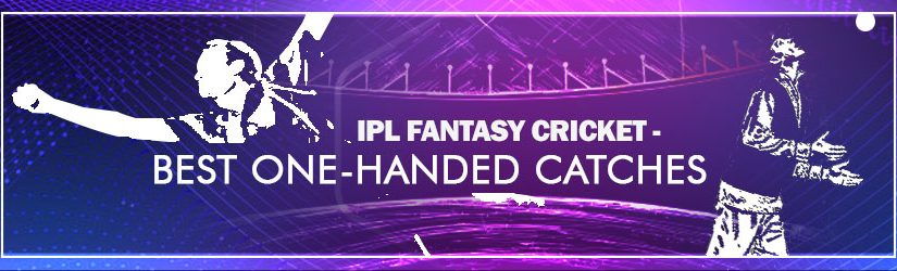 IPL Fantasy Cricket – Best One-Handed Catches