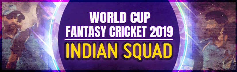 World Cup Fantasy Cricket 2019 – Indian Squad
