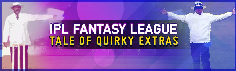 IPL Fantasy Cricket – Tale of Quirky Extras