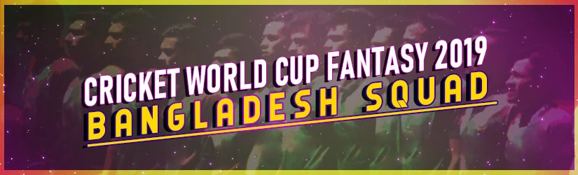 Cricket World Cup Fantasy 2019 – Bangladesh Squad