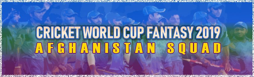 Cricket World Cup Fantasy 2019 – Afghanistan Squad