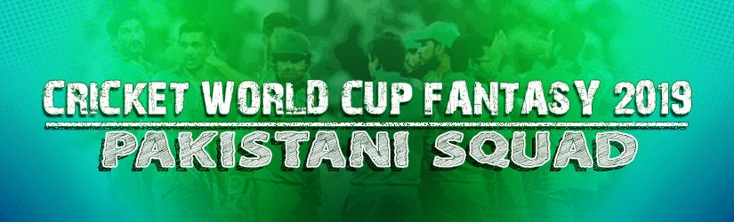 Cricket World Cup Fantasy 2019 – Pakistani Squad