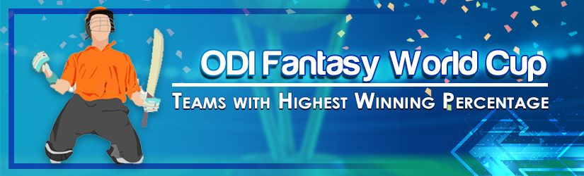 ODI Fantasy World Cup – Teams with Highest Winning Percentage