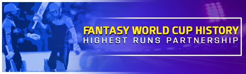 Fantasy World Cup History – Highest Runs Partnership