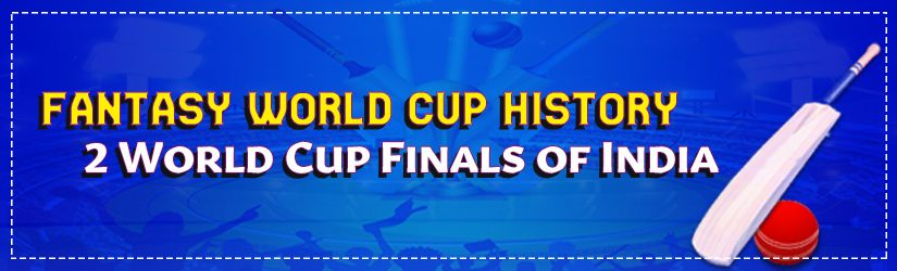 Fantasy World Cup History – 2 World Cup Finals of India