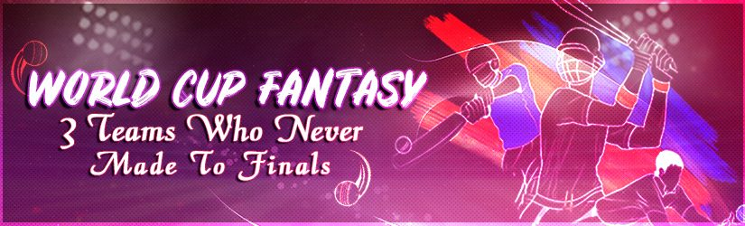 World Cup Fantasy – 3 Teams Who Never Made To Finals