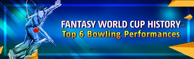 Fantasy World Cup History – Top 6 Bowling Performances