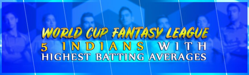 World Cup Fantasy League – 5 Indians with Highest Batting Averages